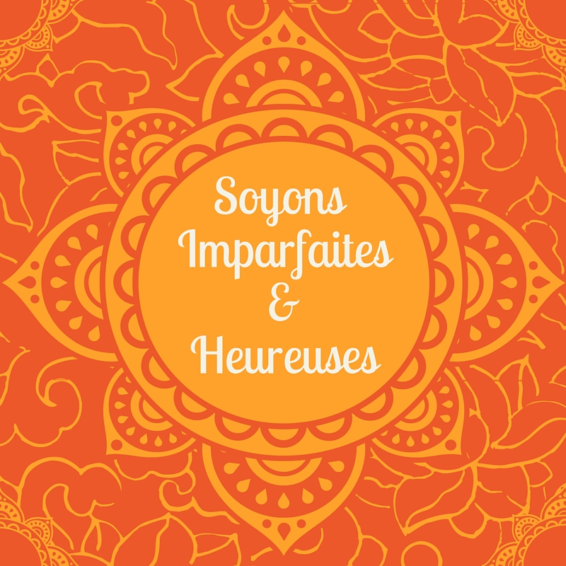 Soyons Imparfaites & Heureuses